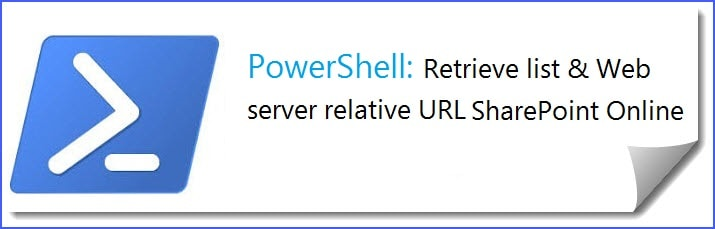 Retrieve web server relative url and list server relative url using PowerShell SharePoint Online