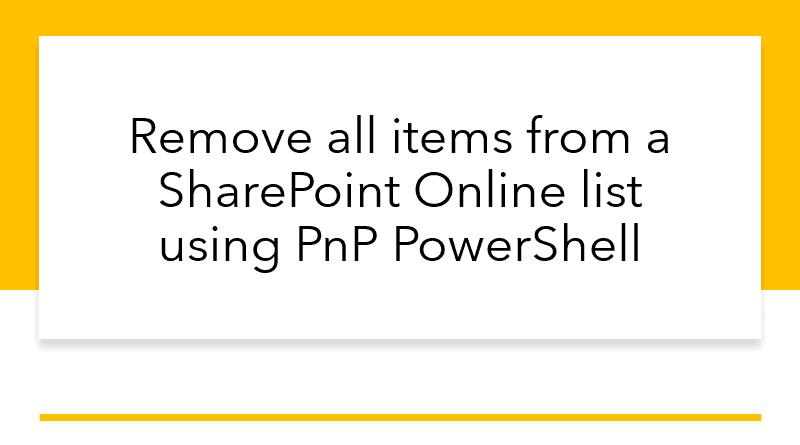 Remove all items from a SharePoint Online list using PnP PowerShell