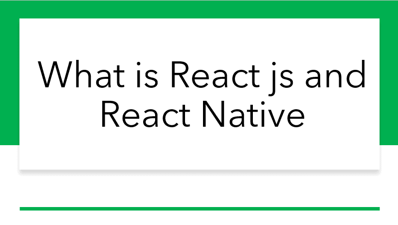 What is react js and react native