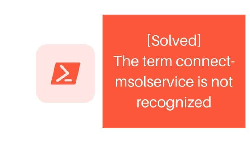 the term connect-msolservice is not recognized